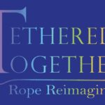 Tethered Together – Rope Reimagined